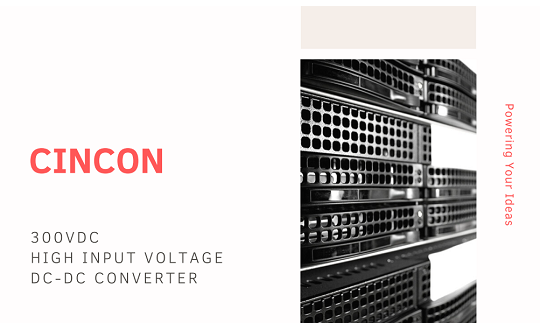 Cincon 300VDC High Input Voltage DC-DC Converter